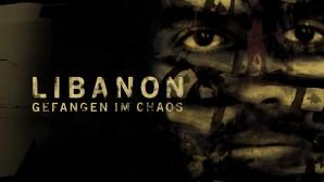 Libanon - Gefangen im Chaos